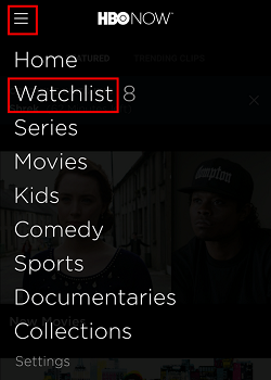 Click menu and then watchlist to find the programs you have added to your HBO Now watchlist